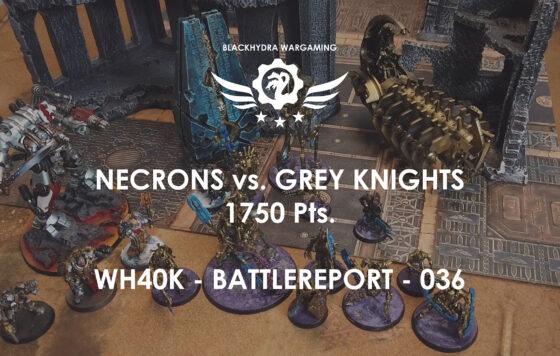 WH40K – Battlereport -036 Necrons vs. Grey Knights [DE/GER]