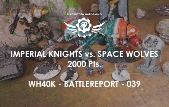 WH40K – Battlereport -039 Imperial Knights vs Space Wolves [DE/GER]