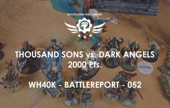 WH40K – Battlereport -042 Thousand Sons vs. Dark Angels [DE/GER]