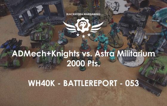 WH40K – Battlereport -053 AdMech + Knights vs. Astra Militarium [DE/GER]