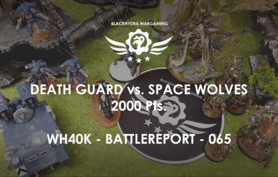 WH40K – Battlereport – 065  Death Guard vs. Space Wolves