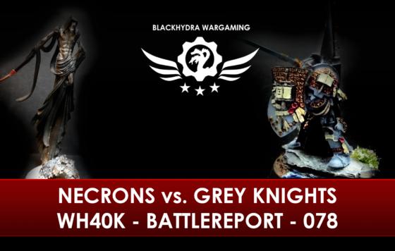 WH40K – Battlereport – 078 Necrons vs. Grey Knights