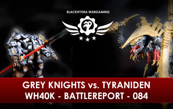 WH40K – Battlereport – 084 Grey Knights vs. Tyraniden