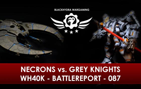 WH40K – Battlereport – 087 Necrons vs Grey Knights
