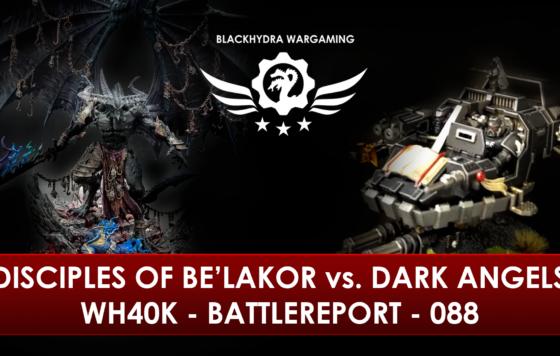 WH40K – Battlereport – 088 Disciples of Be'lakor vs. Dark Angels